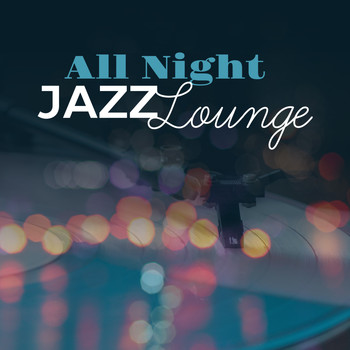 All Night Jazz Lounge – Relaxed Jazz, Instrumental Music, Ambient