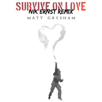 Matt Gresham - Survive on Love (Nik Ernst Remix)
