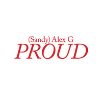 (Sandy) Alex G - Proud