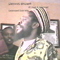 Dennis Brown - If I Had a Hammer (Extended Dub Mix)