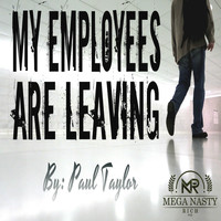 Paul Taylor - My Employees are Leaving
