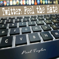Paul Taylor - Twitter: Feel the Hate