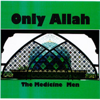 The Medicine Men - Only Allah