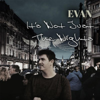 Evan - Its Not Just the Nights