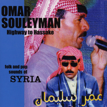 Omar Souleyman - Highway to Hassake: Folk & Pop Sounds of Syria