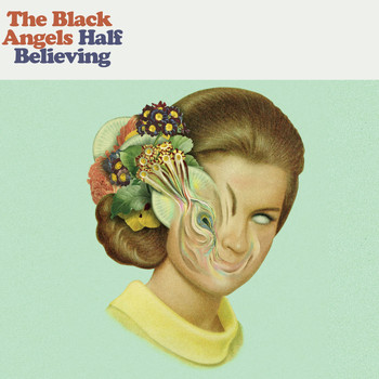 The Black Angels - Half Believing