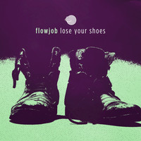Flowjob - Lose Your Shoes