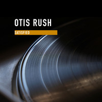 Otis Rush - Satisfied