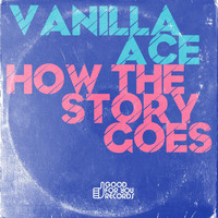 Vanilla Ace - How The Story Goes