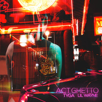 TYGA - Act Ghetto (feat. Lil Wayne) (Explicit)