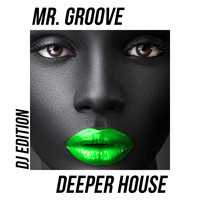Mr. Groove - Deeper House (DJ Edition)