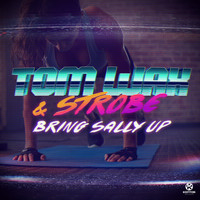 Tom Wax & Strobe - Bring Sally Up