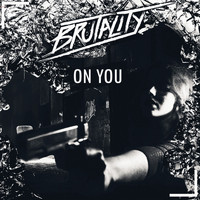 Brutality - On You