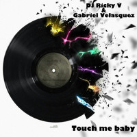 DJ Ricky V feat. Gabriel Velasquez - Touch Me Baby