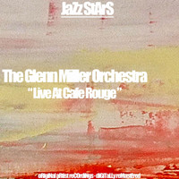 The Glenn Miller Orchestra - Live at Cafe Rouge
