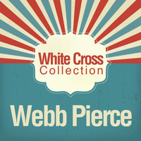 Webb Pierce - White Cross Collection