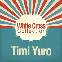 Timi Yuro - White Cross Collection