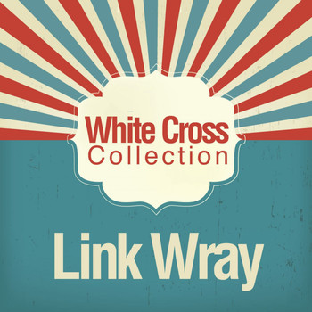 Link Wray - White Cross Collection