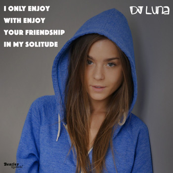DJ Luna - I Only Enjoy with Enjoy Your Friendship Is My Solitude