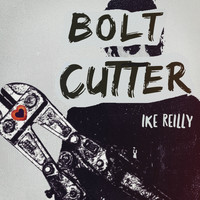 Ike Reilly - Bolt Cutter