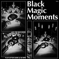 The Bad Signs - Black Magic Moments