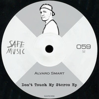 Alvaro Smart - Don't Touch My Stereo EP