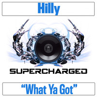 Hilly - What Ya Got