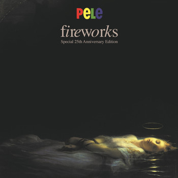 Pele - Fireworks: Special 25th Anniversary Edition
