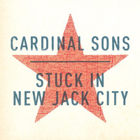Cardinal Sons - Stuck in New Jack City