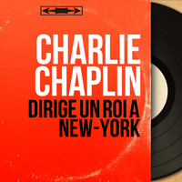 Charlie Chaplin - Dirige un roi à New-York (Original Motion Picture Soundtrack, Mono Version)