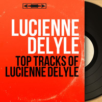Lucienne Delyle - Top Tracks of Lucienne Delyle (Mono Version)
