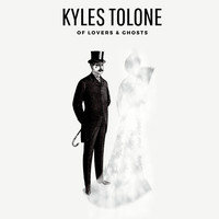 Kyles Tolone - Of Lovers & Ghosts