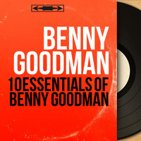 Benny Goodman - 10 Essentials of Benny Goodman