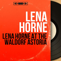 Lena Horne - Lena Horne At the Waldorf Astoria (Live, Mono Version)