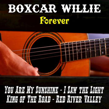 Boxcar Willie - Boxcar Willie Forever