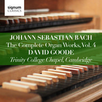David Goode & Johann Sebastian Bach - Johann Sebastian Bach: The Complete Organ Works, Vol. 4 (Trinity College Chapel, Cambridge)