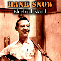 Hank Snow - Bluebird Island