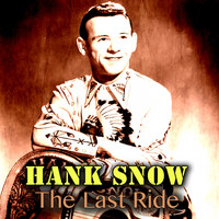Hank Snow - The Last Ride