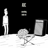 ADC - Something Inside Me