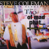 Steve Coleman and Five Elements - The Tao of Mad Phat: Fringe Zones (Live)