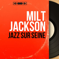 Milt Jackson - Jazz sur Seine (Mono Version)