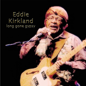 Eddie Kirkland - Long Gone Gypsy