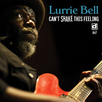 Lurrie Bell - Can't Shake This Feeling