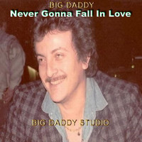 Big Daddy - Never Gonna Fall in Love