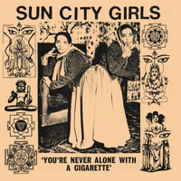 Sun City Girls - You're Never Alone with a Cigarette (Singles Volume 1)