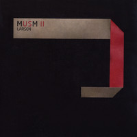Larsen - Musm II: A Collection of Unreleased and Rare Tracks 1996-2006
