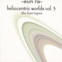 Sun Ra - Heliocentric Worlds Vol. 3: The Lost Tapes