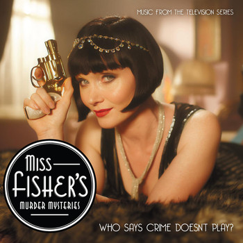 Greg J Walker - Miss Fisher's Murder Mysteries (Music from the TV Series)