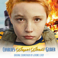 Jerome Leroy - Charlie's Supersonic Glider (Original Soundtrack)