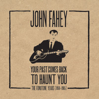 John Fahey - Your Past Comes Back To Haunt You: The Fonotone Years [1958-1965]
